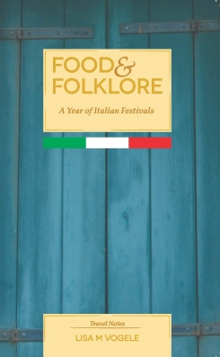 food-folklore-a-year-of-italian-festivals-lisa-vogele